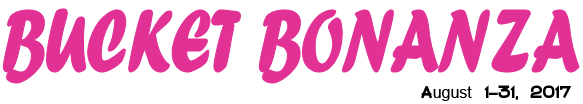 Bucket Bonanza in August